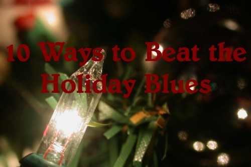 10 ways to beat the holiday blues