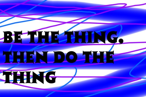 Be the thing..