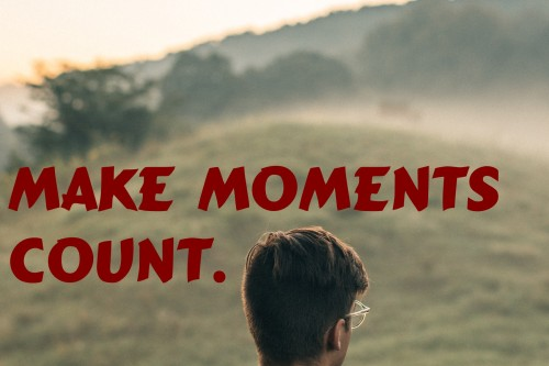 make moments count