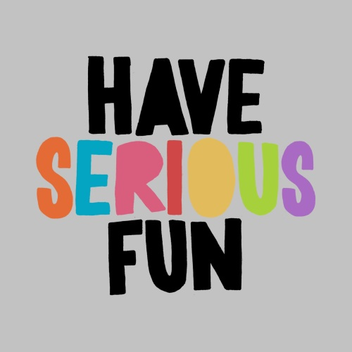 have serious fun