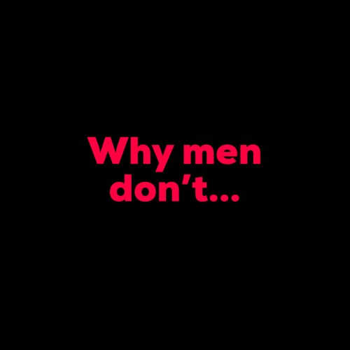 +Why men don't...